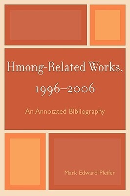 Hmong-Related Works, 1996-2006: An Annotated Bibliography
