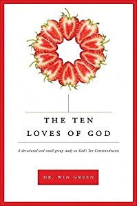 The Ten Loves of God: A Devotional and Small Group Study on God's Ten Commandments