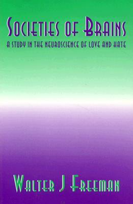 Societies of Brains: A Study in the Neuroscience of Love and Hate