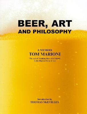 Beer, Art and Philosophy: The Art of Drinking Beer with Friends Is the Highest Form of Art