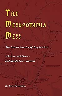 The Mesopotamia Mess: The British Invasion of Iraq in 1914: The Lessons We Could Have - And Should Have - Learned