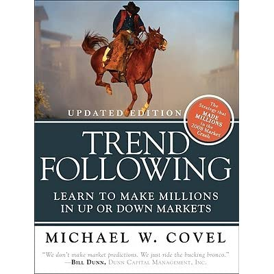 Trend Following: Learn to Make Millions in Up or Down Markets by Michael W. Covel