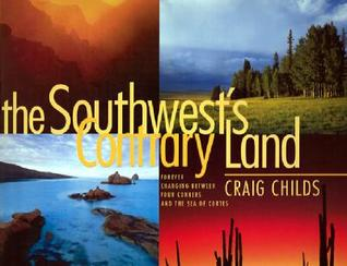 The Southwest's Contrary Land: Forever Changing Between Four Corners And The Sea Of Cortes