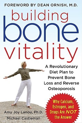 Building Bone Vitality A Revolutionary Diet Plan To Prevent Bone Loss And Reverse Osteoporosis Without Dairy Foods Calcium Estrogen Or Drugs By Amy Lanou