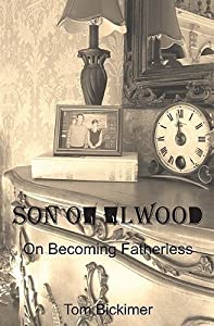 Son of Elwood: On Becoming Fatherless