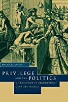 Privilege and the Politics of Taxation in Eighteenth-Century France: Liberte, Egalite, Fiscalite