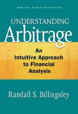 Understanding Arbitrage An Intuitive Approach to Financial Analysis