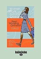 Women, Work, and Autoimmune Disease: Keep Working, Girlfriend! (Large Print 16pt)