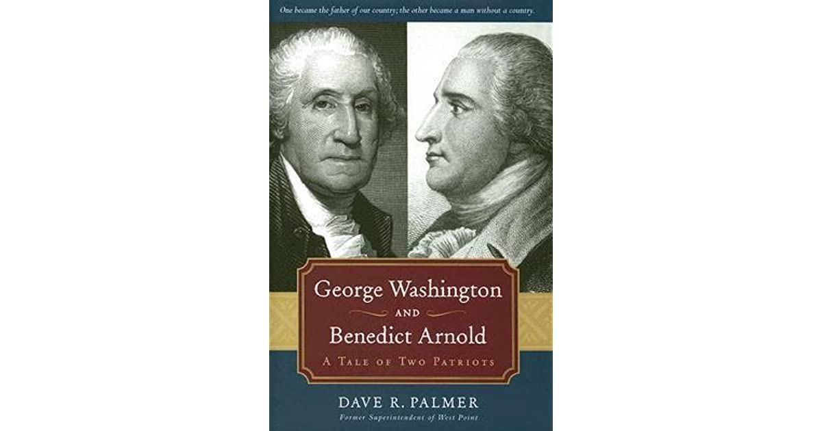 George washington and benedict arnold a tale of two patriots by george washington and benedict arnold a tale of two patriots by dave r palmer fandeluxe PDF