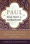 Paul Was Not a Christian by Pamela Eisenbaum