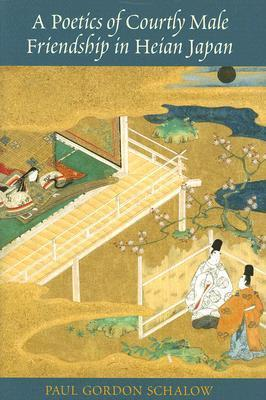 A Poetics of Courtly Male Friendship in Heian Japan
