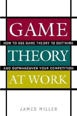 Game-Theory-at-Work-How-to-Use-Game-Theory-to-Outthink-and-Outmaneuver-Your-Competition