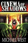 Cinema of Shadows by Michael  West