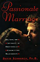 Passionate Marriage: Sex, Love, and Intimacy in Emotionally Committed Relationships