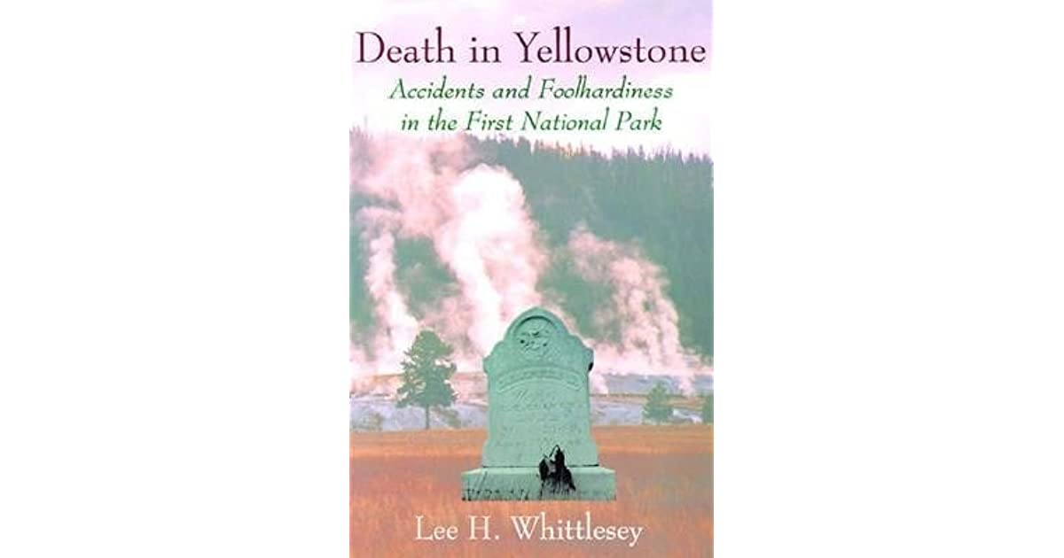 Death in Yellowstone: Accidents and Foolhardiness in the