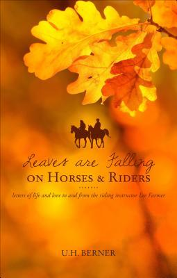 Leaves Are Falling on Horses and Riders: Letters of Life and ...