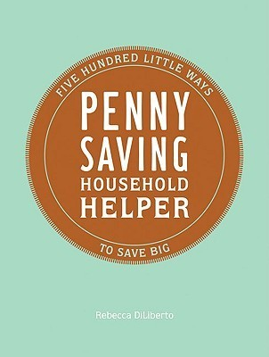 Penny Saving Household Helper 500 Little Ways to Save Big