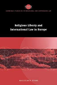 Religious Liberty and International Law in Europe (Cambridge Studies in International & Comparative Law)