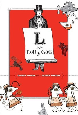 L Is for Lollygag: Quirky Words for a Clever Tongue