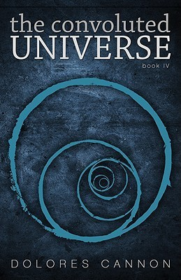 Dolores Cannon The Convoluted Universe - Book Four