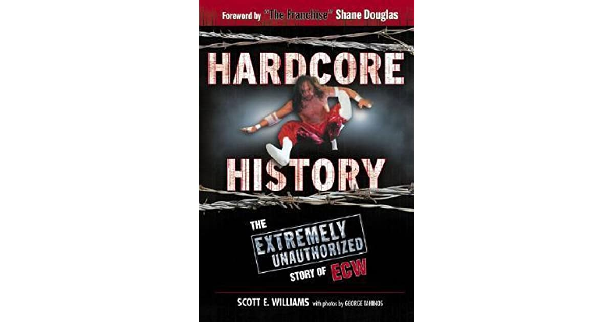 Hardcore History: The Extremely Unauthorized Story of the ECW by Scott E.  Williams