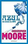 Azul, una comedia del arte by Christopher Moore