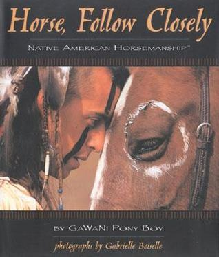 Horse, Follow Closely Native American Horsemanship