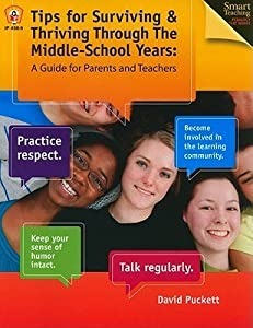 Tips for Surviving & Thriving Through the Middle-School Years: A Guide for Parents and Teachers