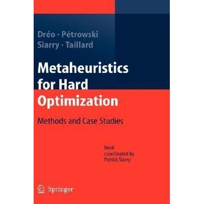 Metaheuristics for Hard Optimization: Methods and Case Studies