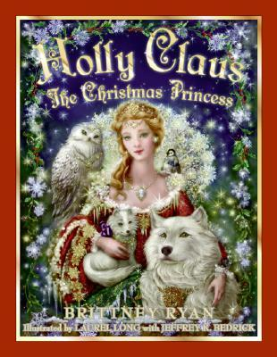 Christmas Princess.Holly Claus The Christmas Princess By Brittney Ryan
