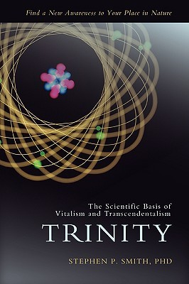 Trinity: The Scientific Basis of Vitalism and Transcendentialism