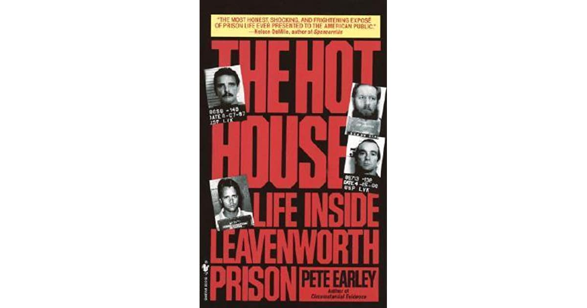 the hot house life inside leavenworth prison The hot house: life inside leavenworth prison by pete earley 42 of 5 stars (paperback 9780553560237.