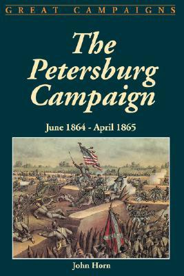 The Petersburg Campaign: June 1864-April 1865