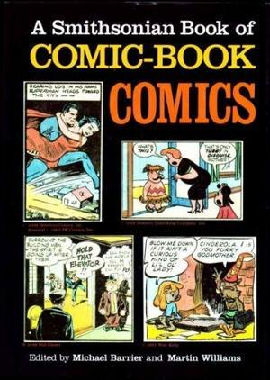 A Smithsonian Book of Comic-Book Comics by Michael Barrier