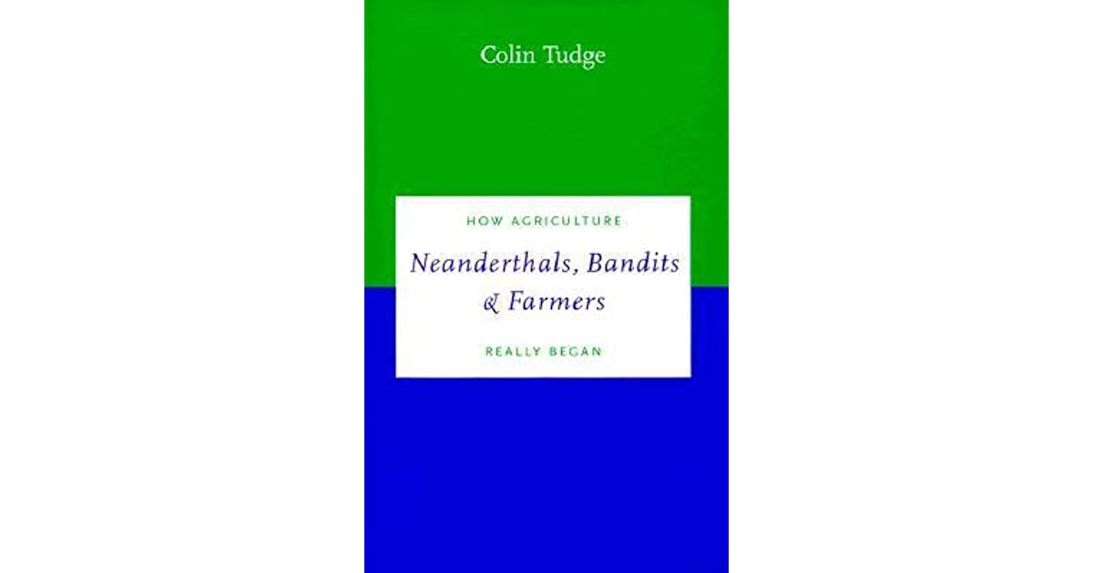Neanderthals bandits and farmers how agriculture really began by neanderthals bandits and farmers how agriculture really began by colin tudge fandeluxe