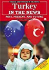 Turkey In The News: Past, Present, And Future (Middle East Nations In The News)