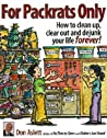 For Packrats Only: How to Clean Up, Clear Out, and Dejunk Your Life Forever!