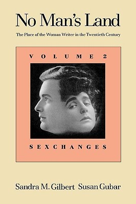 No Mans Land: The Place of the Woman Writer in the Twentieth Century, Volume 2: Sexchanges  by  Sandra M. Gilbert
