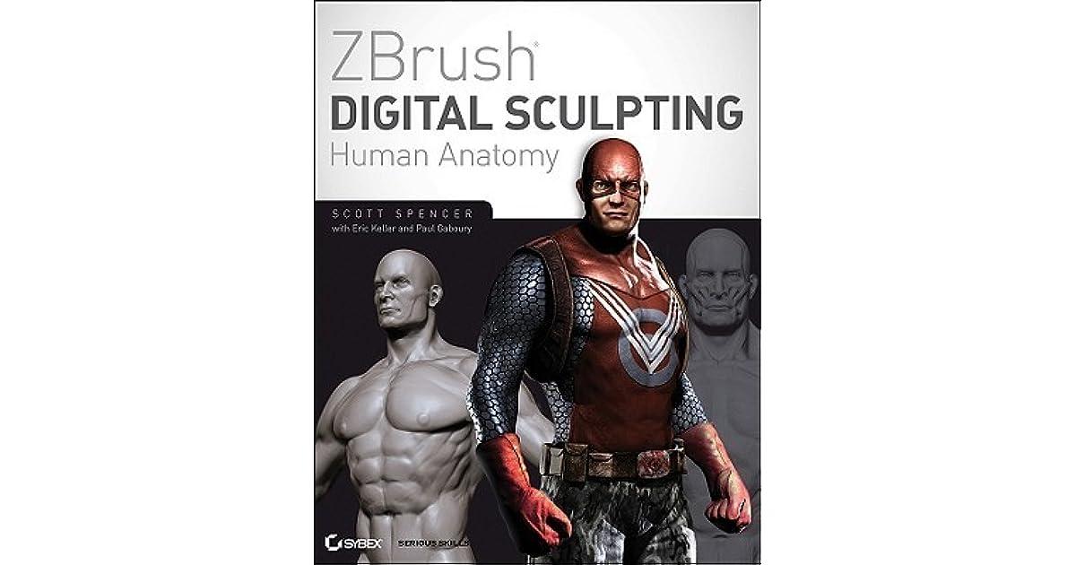 Zbrush Digital Sculpting Human Anatomy By Scott Spencer