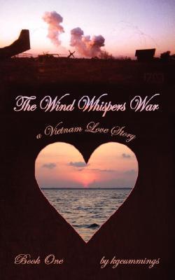 The Wind Whispers War: A Vietnam Love Story Kgcummings