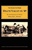 Death valley in '49. Important chapter of California pioneer history. The autobiography of a pioneer, detailing his life from a humble home in the Green mountains to the gold mines of California; and particularly reciting the sufferings of the band of men