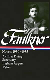 Novels 1930-1935: As I Lay Dying / Sanctuary / Light in August / Pylon