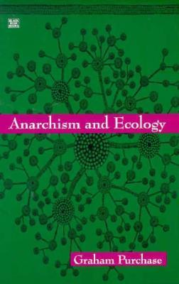 Anarchism And Ecology  by  Graham Purchase