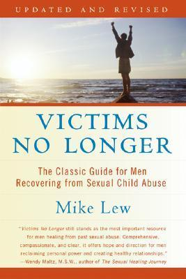 Victims No Longer The Classic Guide for Men Recovering from Sexual Child Abuse