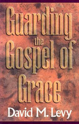 Guarding the Gospel of Grace: Contending for the Faith in the Face of Compromise (Galatians and Jude David M.   Levy