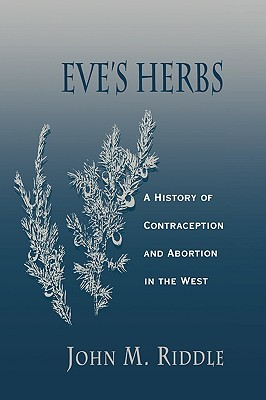 Eve's Herbs: A History of Contraception and Abortion in the West