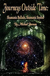 Journeys Outside Time: Shamanic Ballads, Shamanic Stories