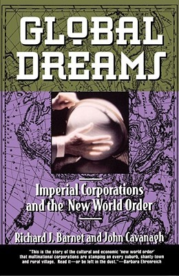 Global Dreams: Imperial Corporations and the New World Order