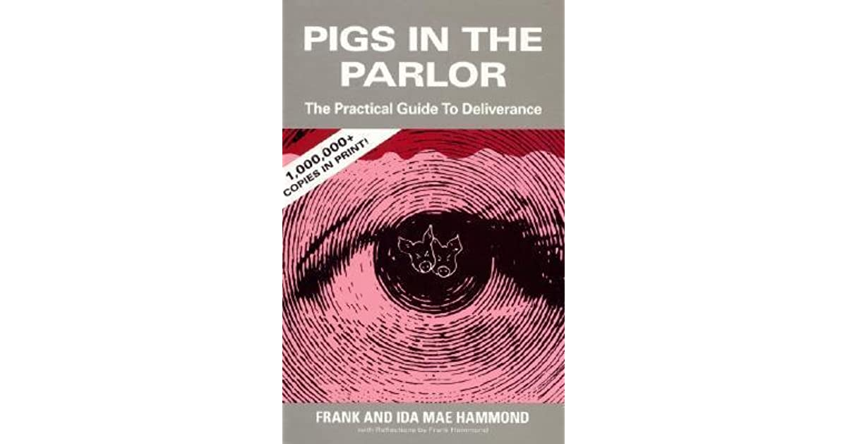 Pigs in the Parlor: A Practical Guide to Deliverance by Frank Hammond