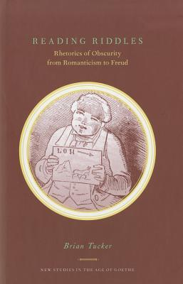 Reading Riddles Rhetorics of Obscurity from Romanticism to Freud (New Studies in the Age of Goethe)